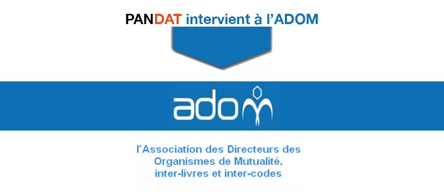 Pandat interviendra à l'Association des Directeurs d'organismes de mutualité (ADOM) sur les actifs réels