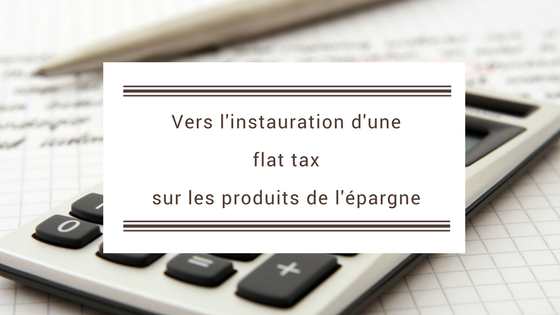 Vers l'instauration d'une flat tax sur les produits de l'épargne
