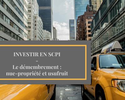 Investir en SCPI – Partie 3 – Le démembrement : nue-propriété et usufruit
