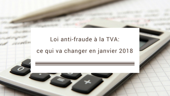 Loi anti-fraude à la TVA: ce qui va changer en janvier 2018