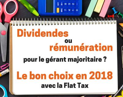 Dividendes ou rémunération pour le gérant majoritaire ? Le bon choix en 2018 avec la Flat Tax.