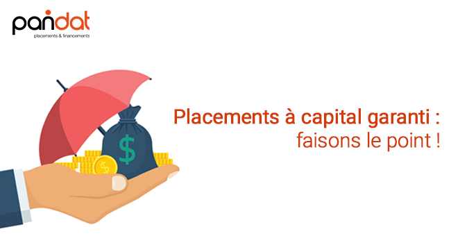 Placements à capital garanti : faisons le point !