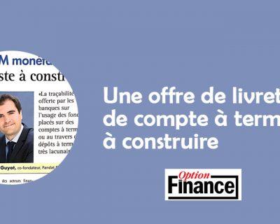 Option Finance – Une offre de livret ou de compte à terme ISR à construire