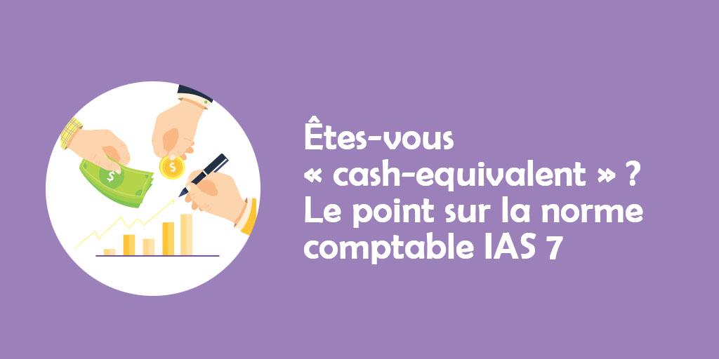 Êtes-vous «cash-equivalent»? Le point sur la norme comptable IAS 7