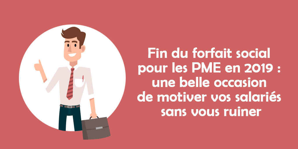 Fin du forfait social pour les PME en 2019 : une belle occasion de motiver vos salariés sans vous ruiner