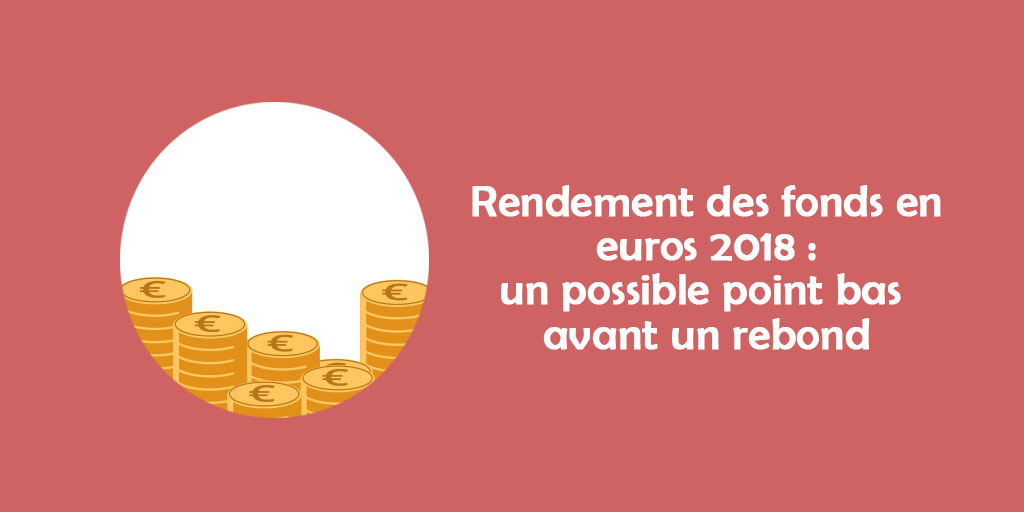 Rendement des fonds en euros 2018 : un possible point bas avant un rebond