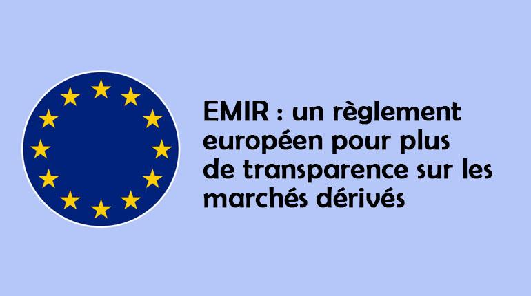 EMIR : un règlement européen pour plus de transparence sur les marchés dérivés