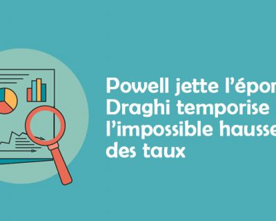 [Éditaux] Powell jette l'éponge, Draghi temporise : l'impossible hausse des taux