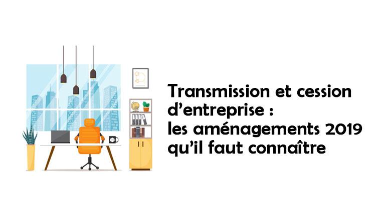 Transmission et cession d'entreprise : les aménagements 2019 qu'il faut connaître