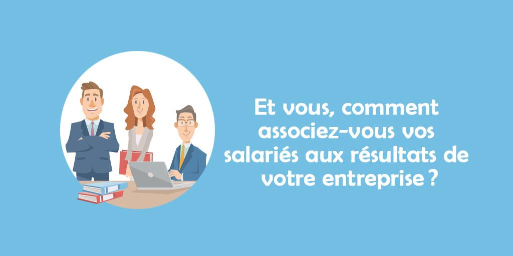 Et vous, comment associez-vous vos salariés aux résultats de votre entreprise?