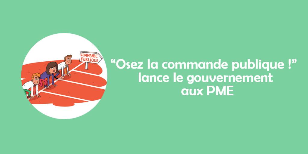 «Osez la commande publique !» lance le gouvernement aux PME