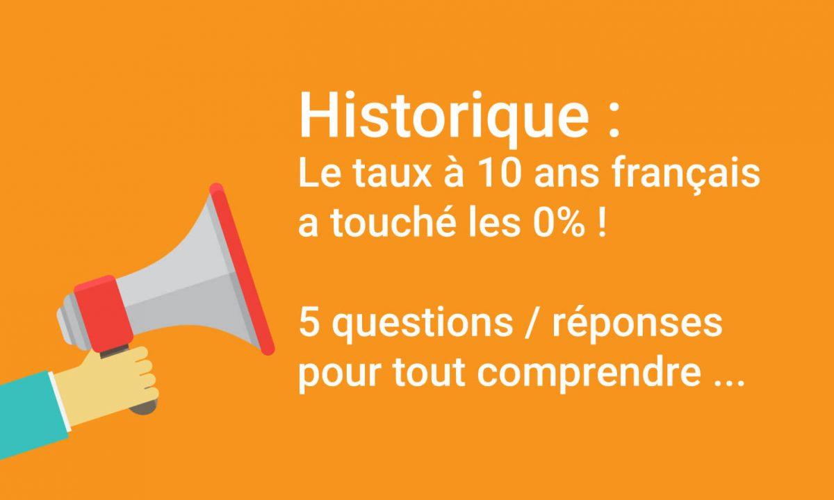 Historique ! Le taux à 10 ans français a touché les 0% ! 5 questions/réponses pour tout comprendre