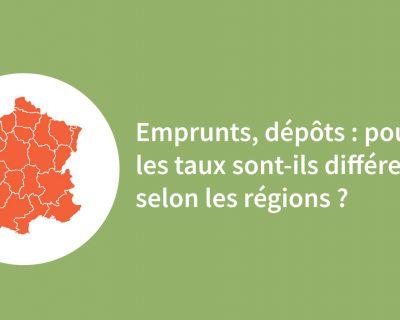 Emprunts, dépôts : pourquoi les taux sont-ils différents selon les régions?