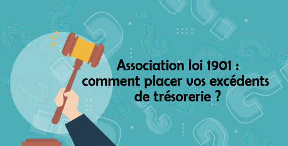 Association loi 1901: comment placer vos excédents de trésorerie?