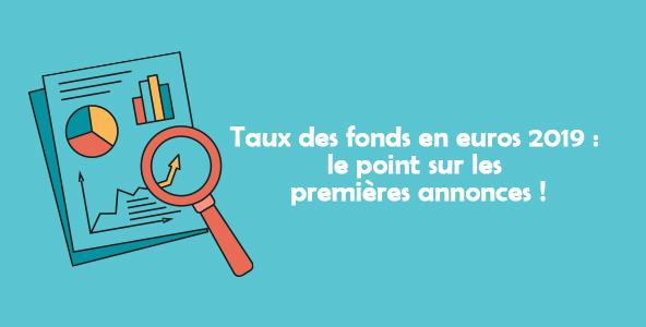 Taux des fonds en euros 2019 : le point sur les premières annonces