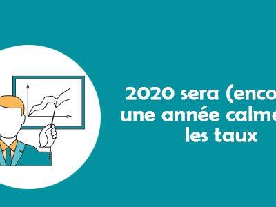 [ÉDI'TAUX] 2020 sera (encore) une année calme sur les taux