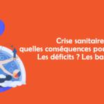 [EDI'TAUX] Crise sanitaire: quelles conséquences pour les Etats? Les déficits? Les banques?