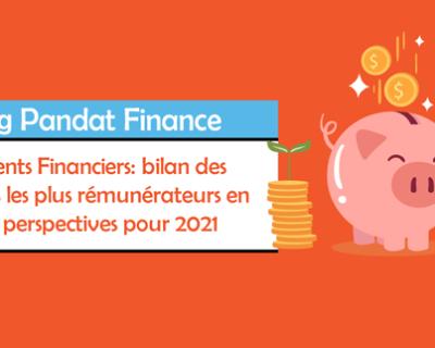 Placements Financiers: Bilan des produits les plus rémunérateurs en 2020 et perspectives pour 2021