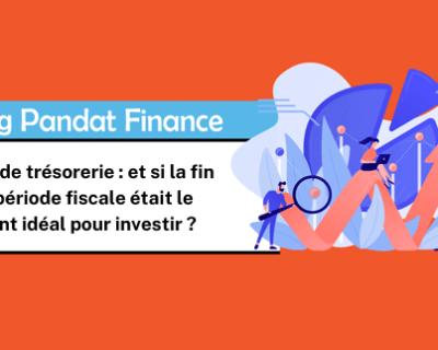 """Gestion de trésorerie : et si la fin de période fiscale était le moment idéal pour investir ?"""""""